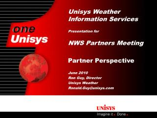 Unisys Weather Information Services Presentation for NWS Partners Meeting Partner Perspective