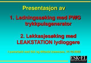 Ledningssøking med PWG trykkpulsgenerator 2. Lekkasjesøking med LEAKSTATION lydloggere