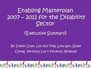 Enabling Masterplan  2007 – 2011 for the Disability Sector ( Executive Summary )