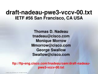 draft-nadeau-pwe3-vccv-00.txt IETF #56 San Francisco, CA USA