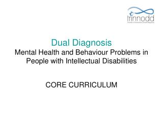 Dual Diagnosis Mental Health and Behaviour Problems in People with Intellectual Disabilities