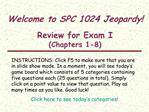 Welcome to SPC 1024 Jeopardy   Review for Exam I Chapters 1-8