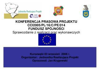 Kurozwęki 03 wrzesień  2008 r. Organizator:  Jednostka Realizująca Projekt