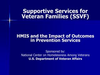 Supportive Services for Veteran Families SSVF    HMIS and the Impact of Outcomes in Prevention Services   Sponsored by: