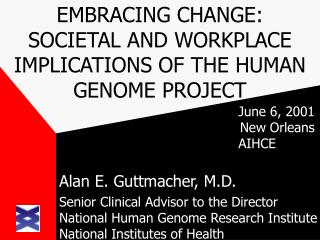 EMBRACING CHANGE:   SOCIETAL AND WORKPLACE IMPLICATIONS OF THE HUMAN GENOME PROJECT