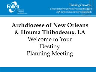 Archdiocese of New Orleans & Houma Thibodeaux, LA Welcome to Your Destiny  Planning Meeting