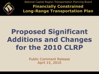 Proposed Significant Additions and Changes  for the 2010 CLRP