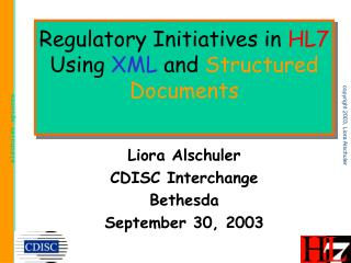 Regulatory Initiatives in  HL7  Using  XML  and  Structured Documents