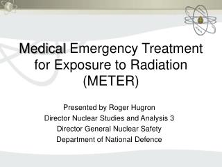 Medical  Emergency Treatment for Exposure to Radiation (METER)