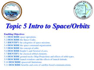 Topic 5 Intro to Space/Orbits Enabling Objectives 5.1  DESCRIBE  space operations.