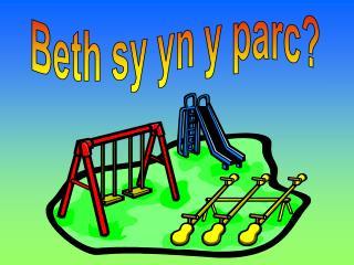 Beth sy yn y parc?