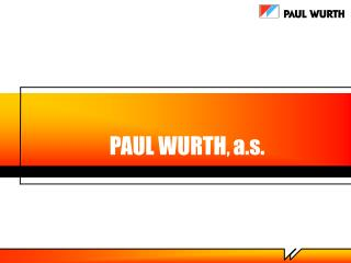 PAUL WURTH ,  a.s.