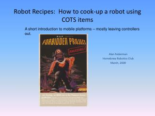Robot Recipes:  How to cook-up a robot using COTS items