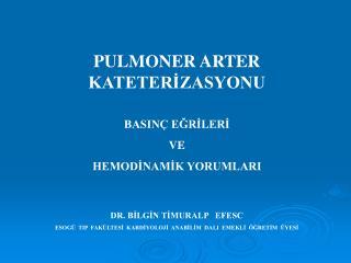 PULMONER ARTER KATETERİZASYONU BASINÇ EĞRİLERİ  VE  HEMODİNAMİK YORUMLARI