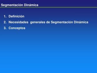 Definición Necesidades  generales de Segmentación Dinámica Conceptos