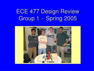 ECE 477 Design Review Group 1    Spring 2005