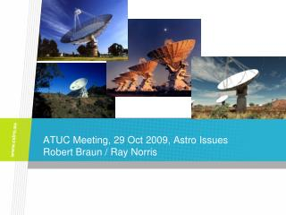 ATUC Meeting, 29 Oct 2009, Astro Issues Robert Braun / Ray Norris