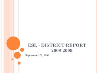 ESL - DISTRICT REPORT 	2008-2009