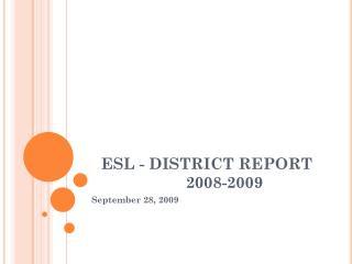 ESL - DISTRICT REPORT 2008-2009
