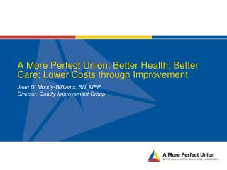 A More Perfect Union: Better Health; Better Care; Lower Costs through Improvement