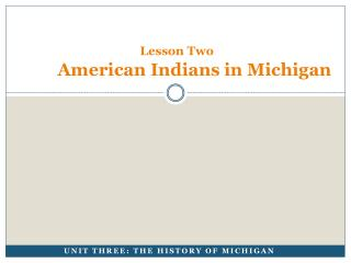 Lesson Two  American Indians in Michigan