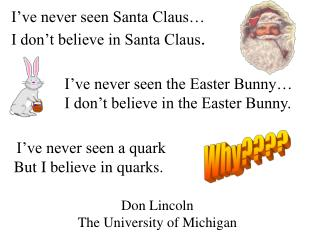 I've never seen Santa Claus… I don't believe in Santa Claus .