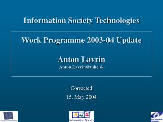 Information Society Technologies Work Programme 2003-04 Update Anton Lavrin Anton.Lavrin @tuke.sk