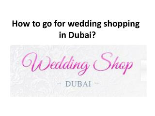 How to go for wedding shopping in Dubai