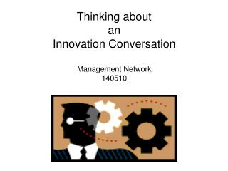 Thinking about  an Innovation Conversation Management Network 140510