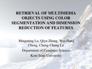 RETRIEVAL OF MULTIMEDIA OBJECTS USING COLOR SEGMENTATION AND DIMENSION REDUCTION OF FEATURES