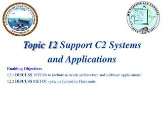 Topic 12  Support C2 Systems and Applications Enabling Objectives