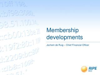 Membership developments
