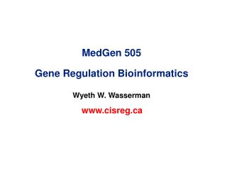 MedGen 505 Gene Regulation Bioinformatics Wyeth W. Wasserman