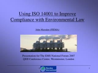 Using ISO 14001 to Improve Compliance with Environmental Law John Marsden (FIEMA)