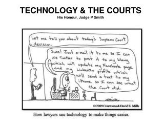 TECHNOLOGY & THE COURTS His Honour, Judge P Smith