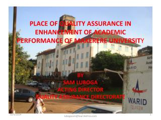 PLACE OF QUALITY ASSURANCE IN ENHANCEMENT OF ACADEMIC PERFORMANCE OF MAKERERE UNIVERSIT Y