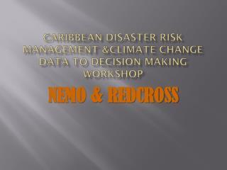 Caribbean disaster risk management &climate change data to Decision making Workshop