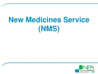 New Medicines Service (NMS)