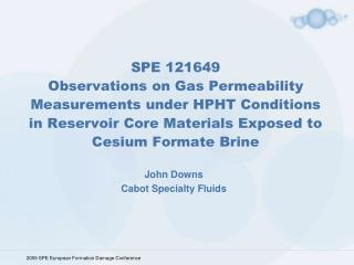 SPE 121649  Observations on Gas Permeability Measurements under HPHT Conditions in Reservoir Core Materials Exposed to C