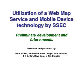 Utilization of a Web Map Service and Mobile Device technology by SSEC