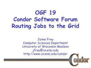 OGF 19 Condor Software Forum Routing Jobs to the Grid