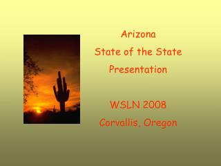Arizona State of the State Presentation WSLN 2008 Corvallis, Oregon
