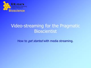 Video-streaming for the Pragmatic Bioscientist
