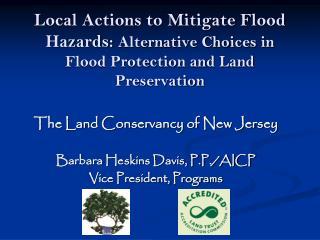 The Land Conservancy of New Jersey Barbara Heskins Davis, P.P./AICP Vice President, Programs