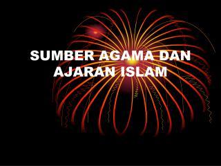 S UMBER AGAMA DAN AJARAN ISLAM