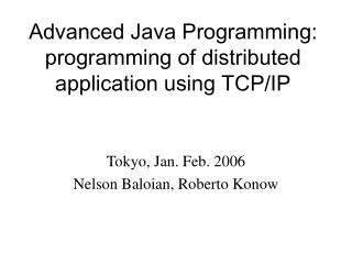 Advanced Java Programming: programming of distributed application using TCP/IP
