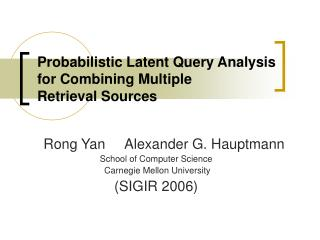 Probabilistic Latent Query Analysis for Combining Multiple Retrieval Sources
