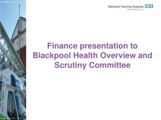 Finance presentation to Blackpool Health Overview and Scrutiny Committee
