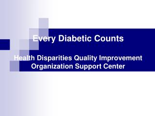 Every Diabetic Counts Health Disparities Quality Improvement Organization Support Center