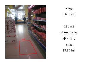 anagi  Nnikora 0.96 m2 damzadeba: 400 $ A qira: 57.60 lari